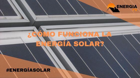 ¿Cómo funciona la energía solar fotovoltaica?